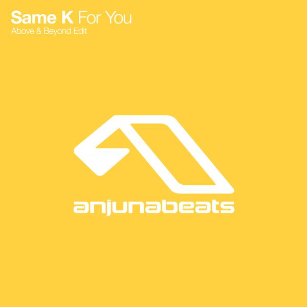Same K - For You (Above & Beyond Edit)