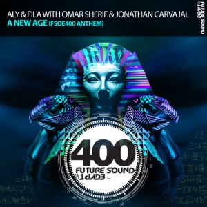 Aly & Fila with Omar Sherif & Jonathan Carvajal - A New Age [FSOE 400 Official Anthem]