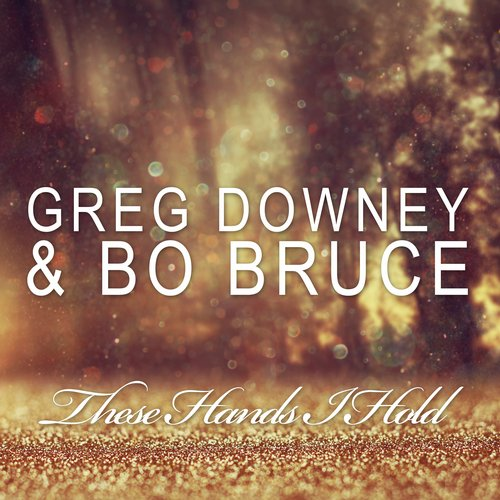 Greg Downey and Bo Bruce These Hands I Hold