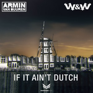 Armin van Buuren & W&W - If It Ain't Dutch [MAINSTAGE (ARMADA)]