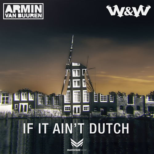 Armin van Buuren and W and W - If It Aint Dutch