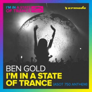 Ben Gold - I'm In A State of Trance (ASOT 750 Anthem) [A State Of Trance]