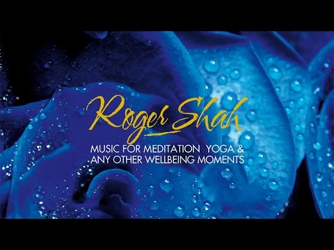 Roger Shah - Music for Meditation, yoga and any other wellbeing moments